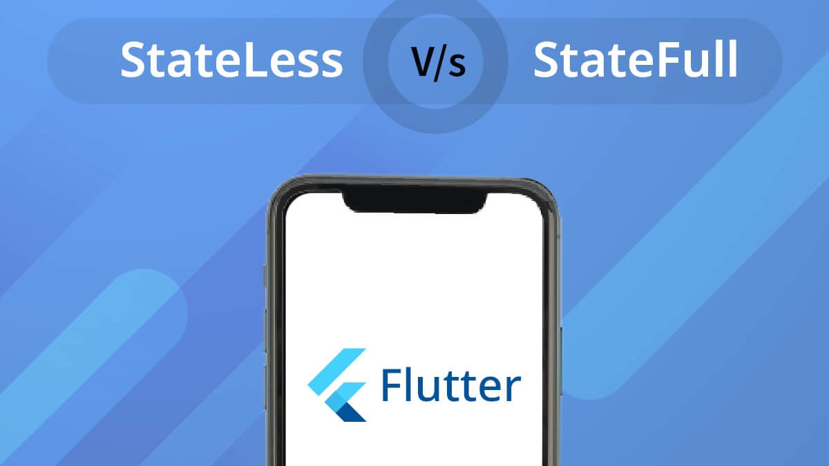 Pursuing Flutter App Development? Learn The Difference Between Stateless Vs Stateful Widget
