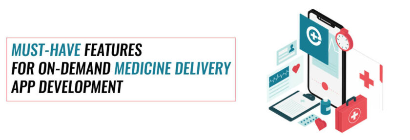 Features for On-Demand Medicine Delivery App