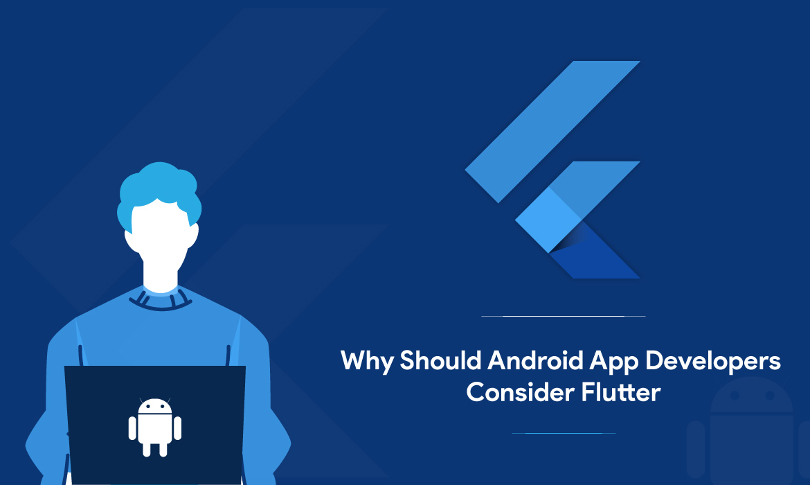 Why Should Android App Developers Consider Flutter?