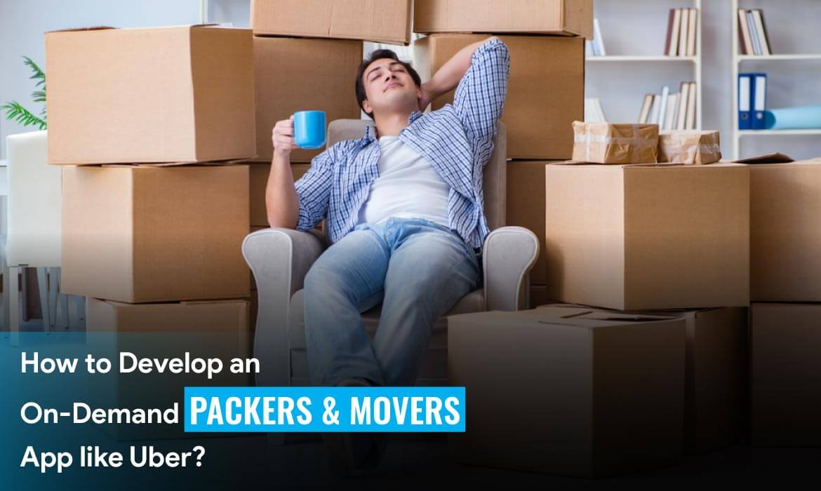 build an On-Demand Packers and Movers App