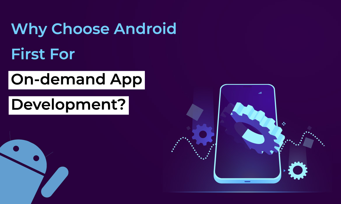 consider android for on-demand app development