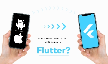 Convert Your Existing App To Flutter