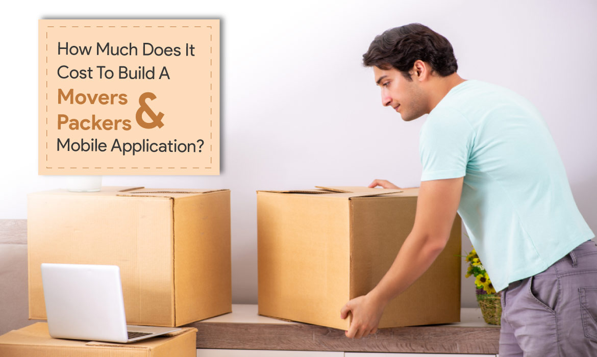 On-Demand Packers and Movers App Development Cost