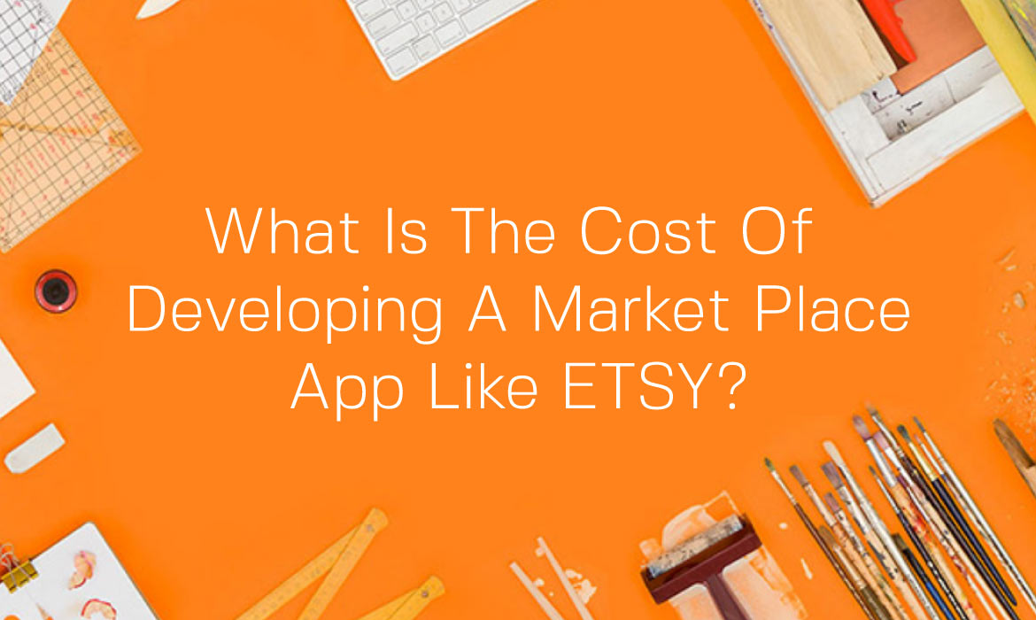 Cost to Build a Marketplace App like Etsy