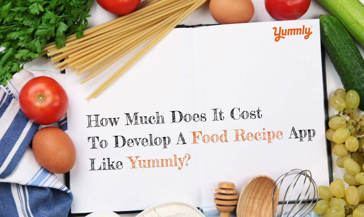 Cost To Develop A Food Recipe App like Yummly