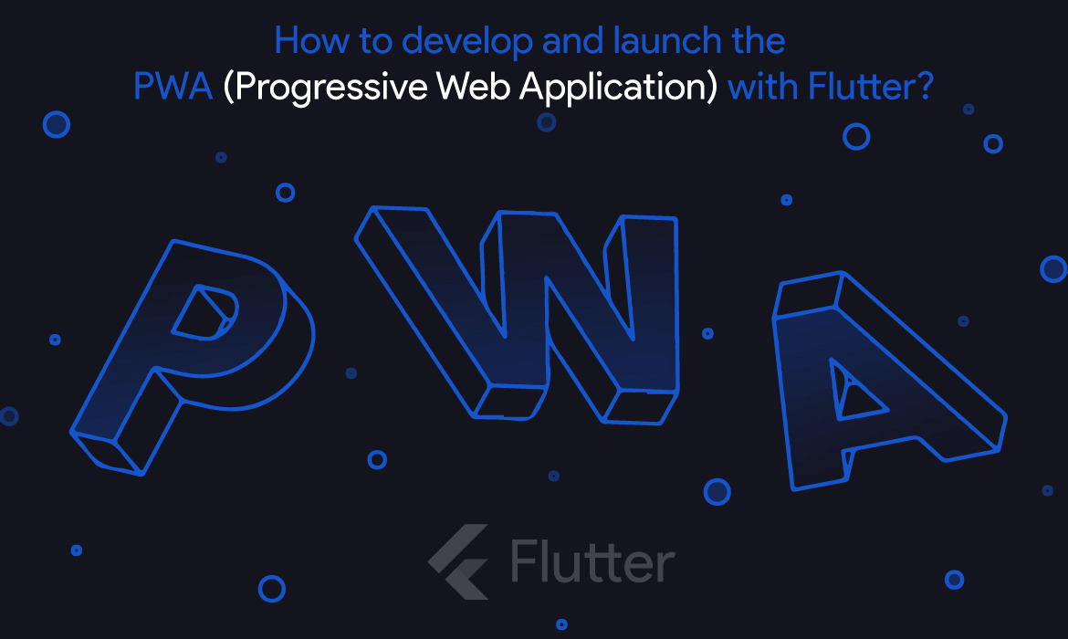 How to develop launch a Progressive Web App with Flutter?