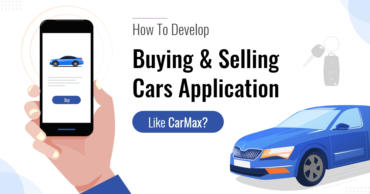 Develop Buying And Selling Cars App Like CarMax