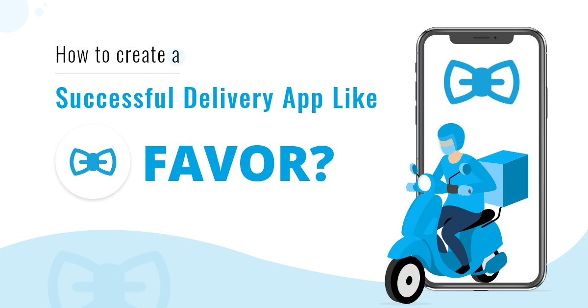 Things to Cosider Before Developing a Delivery App like Favor