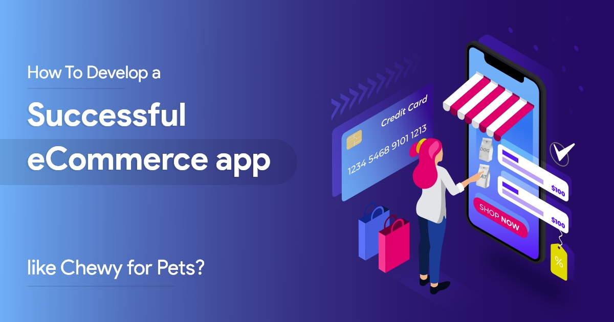 develop an e-commerce app for pets like Chewy