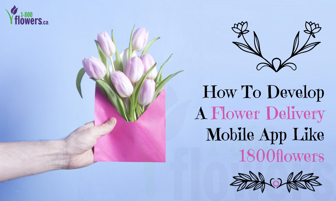 develop a flower delivery mobile app like 1800Flowers