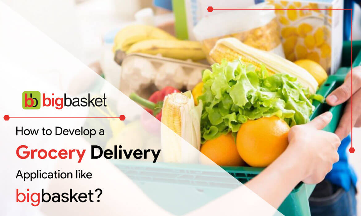Develop a Grocery Delivery App like Big Basket