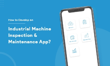 Develop Industrial Machine Inspection and maintenance App