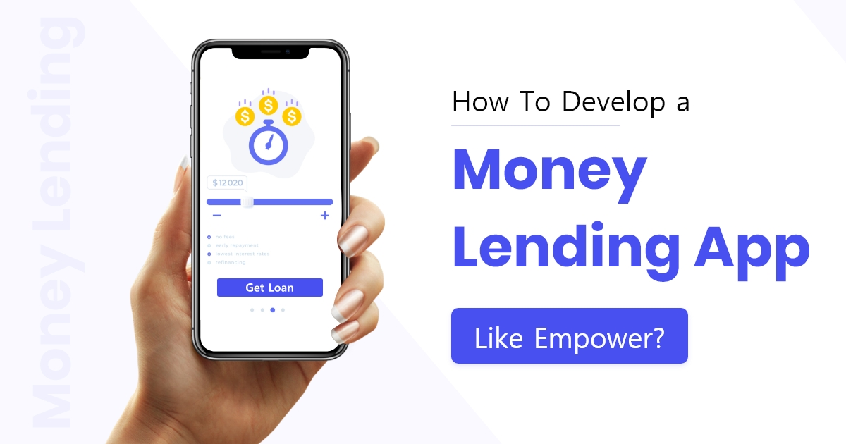 DHow To Develop A Money Lending App Like Empower?