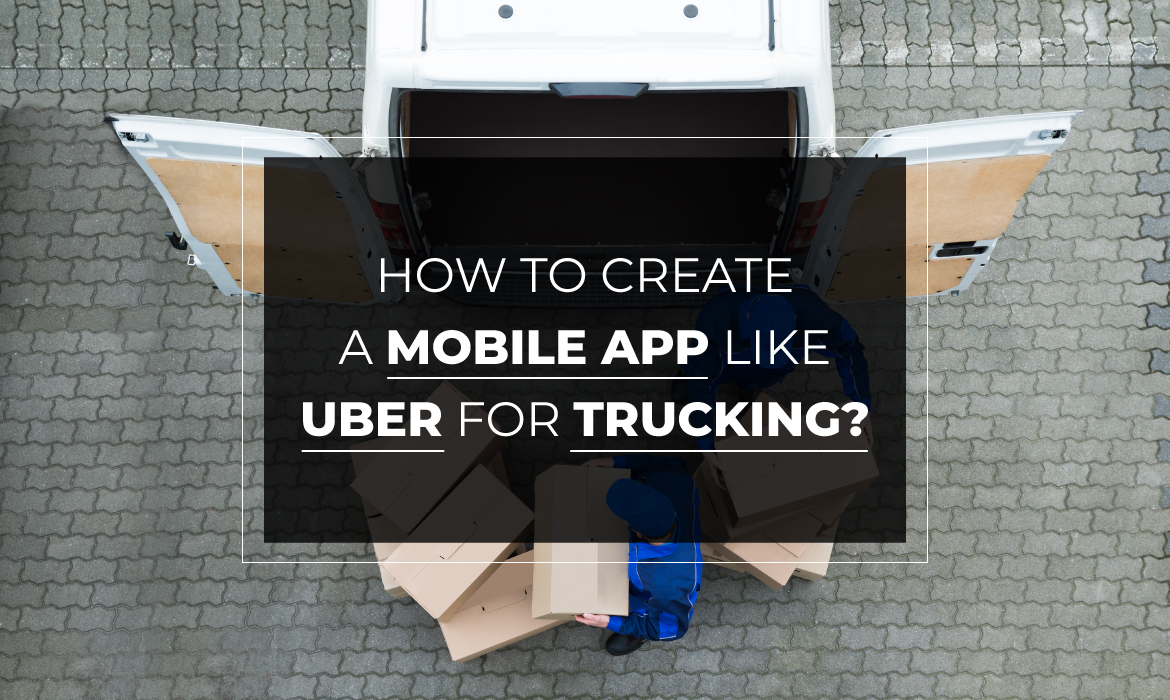 build a trucking app like uber freight