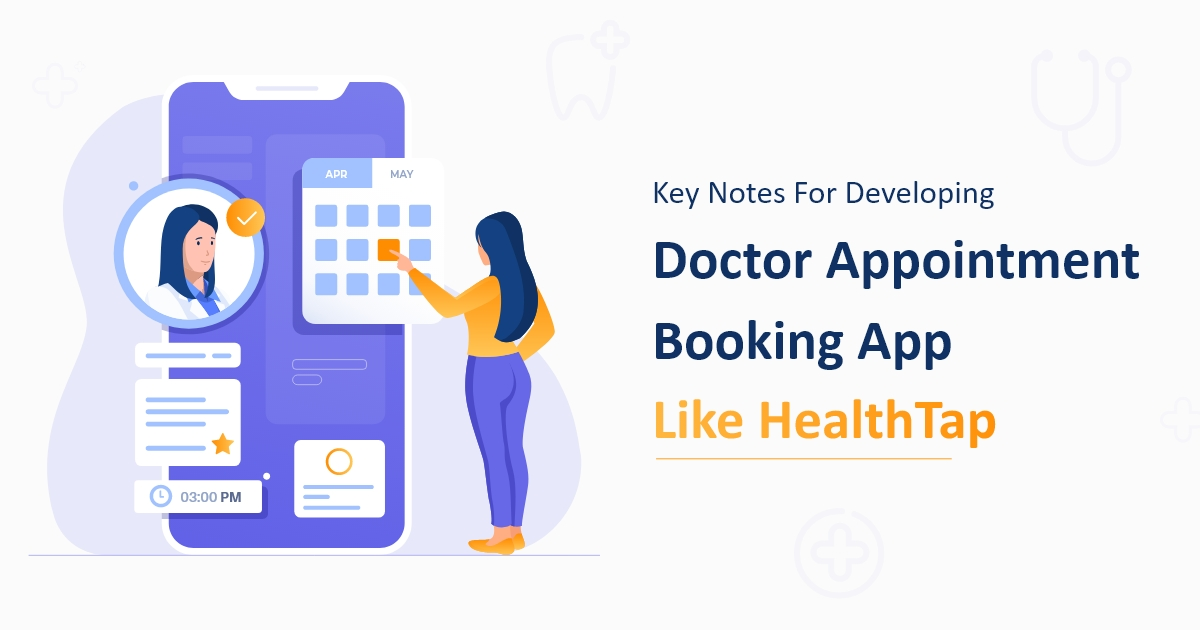 HWhat Are The Basic Things To Consider While Developing a Doctor Appointment Booking App Like HealthTap?