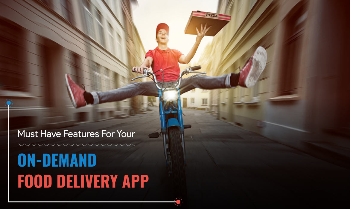 features for on-demand food delivery app