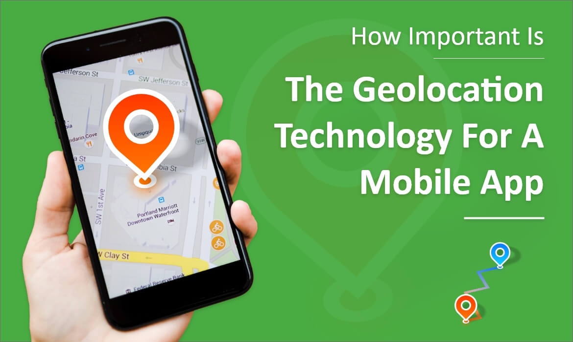 Geolocation Technology For A Mobile App