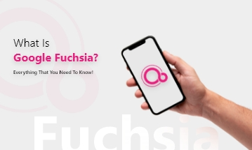 What is Google Fuchsia? Everything That You Need To Know!