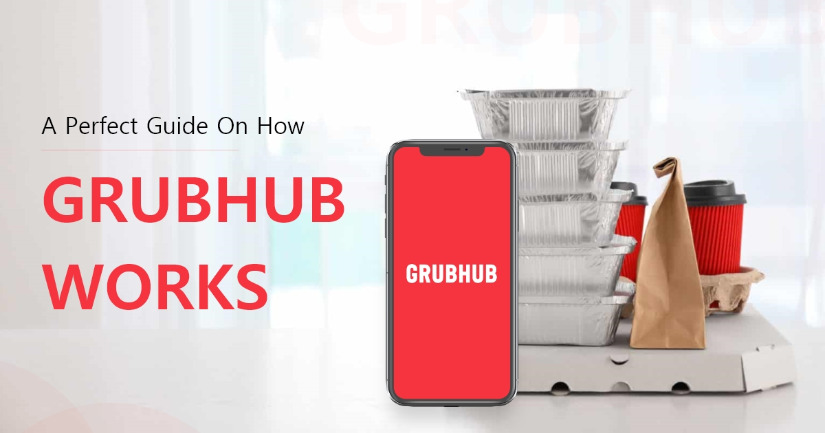 A Perfect Guide On How does GrubHub Works