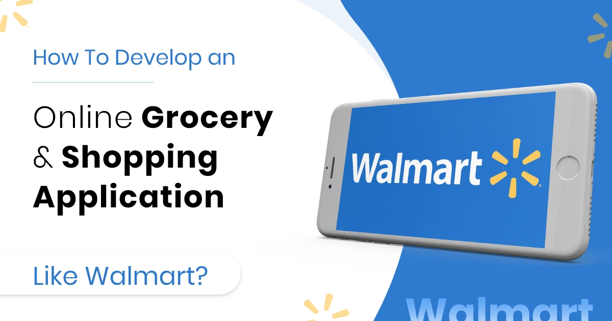 Develop Grocery & Shopping Delivery app like walmart