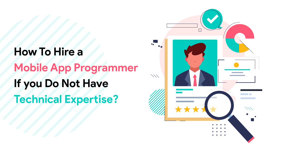 How To Hire a Mobile App Programmer If you Do Not Have Technical Expertise?