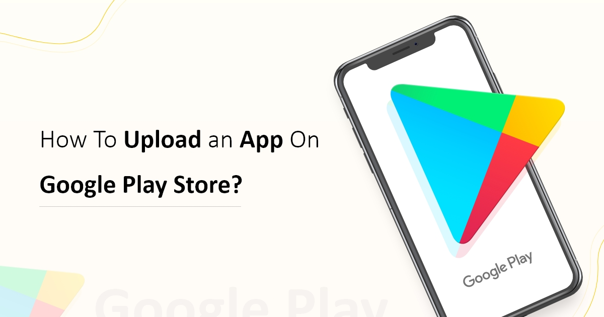 How To Upload an App On Google Play Store?