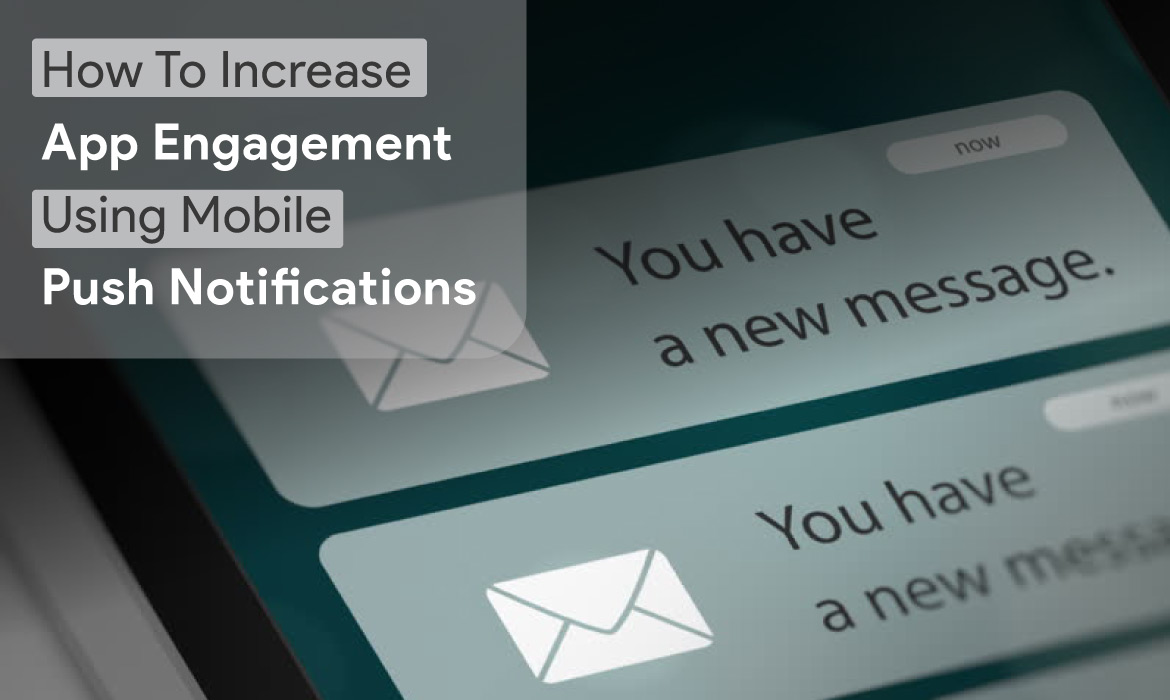How To Increase App Engagement Using Mobile Push Notifications?