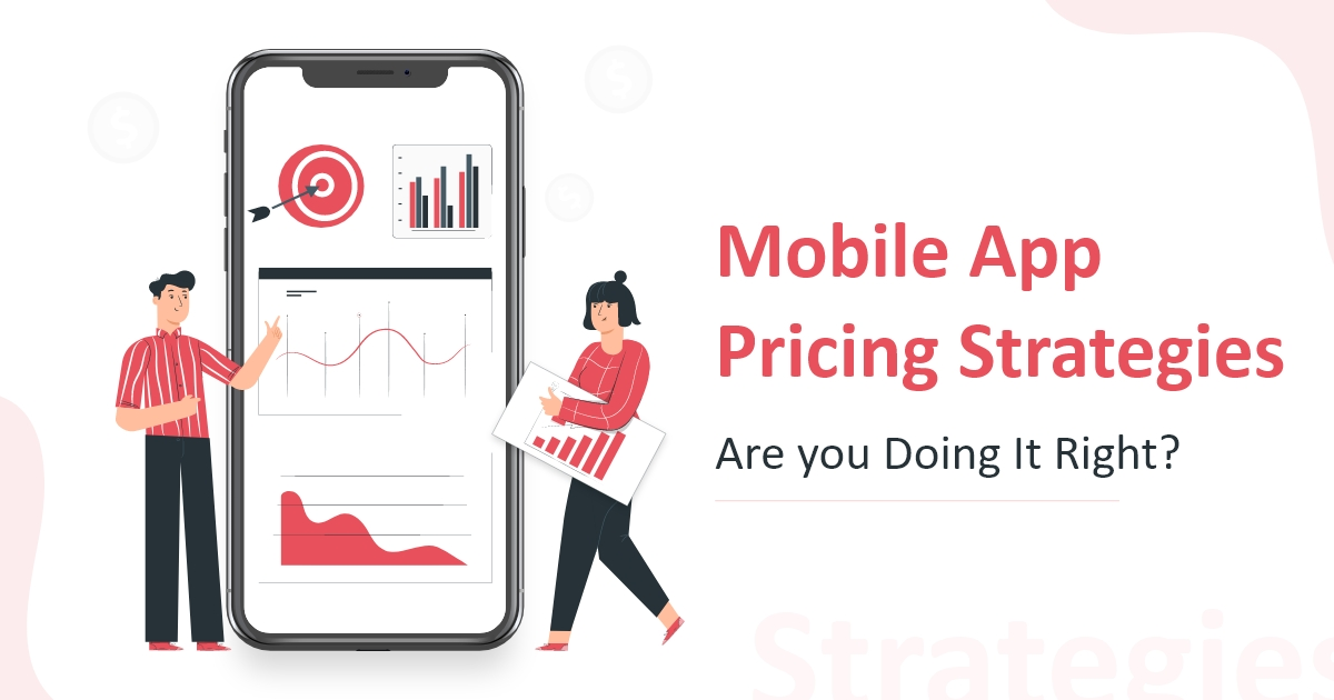 The Right Way To Proceed With Mobile App Pricing Strategies