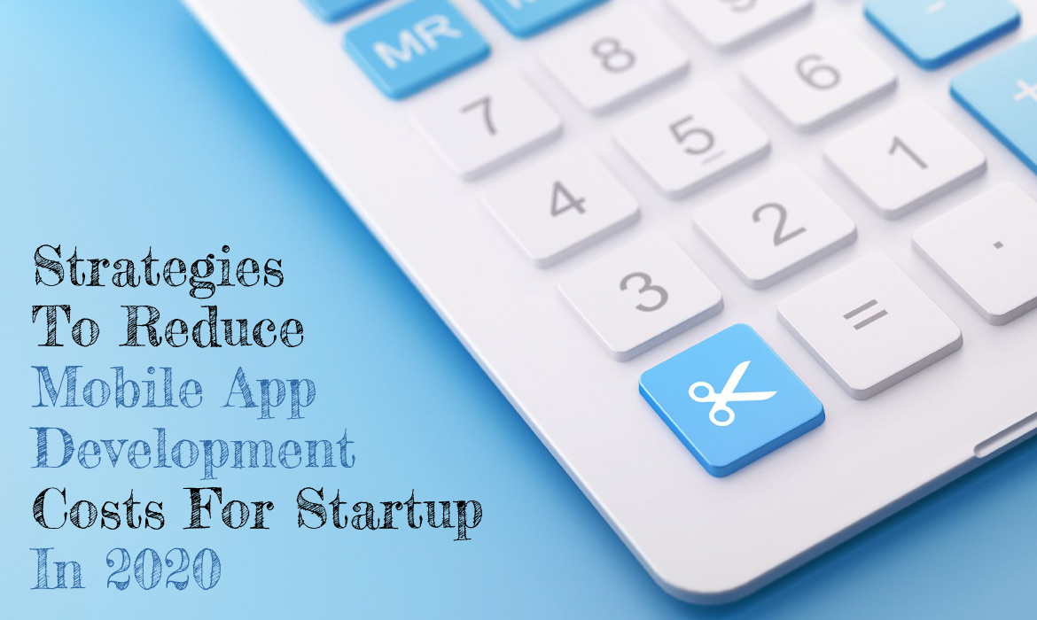 Tips To Reduce Mobile App Development Costs