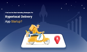 Marketing Strategies for Hyperlocal Delivery App