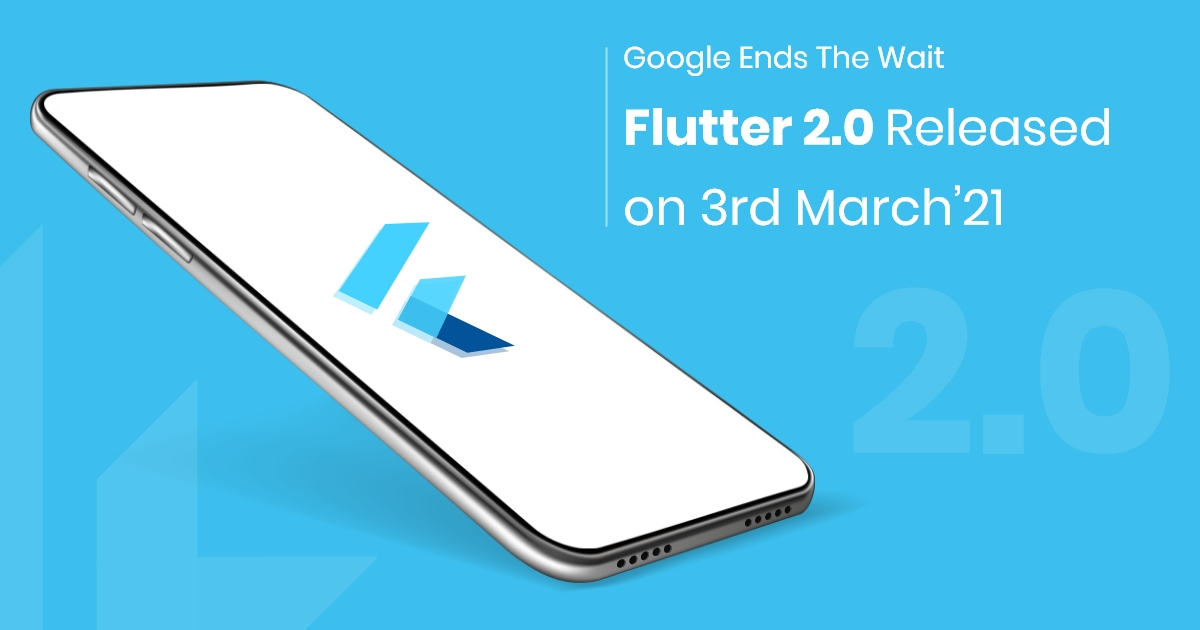 Grab The Latest News On The Google's Announcement Of Flutter 2.0 Release